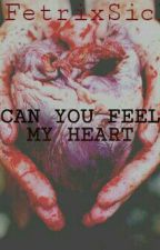 CAN YOU FEEL MY HEART by FetrixSick