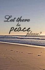 Let There Be Peace, Please? [poem] by gonewiththewynd