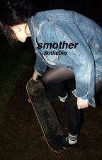 Smother || Kellic by fknkellin