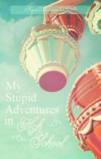 My Stupid Adventures in High School by NyanCatLover12334