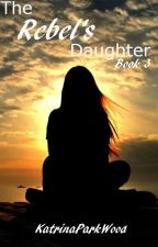 Rebel's Daughter: Book 3- Beginning My End by ElisabethWalters