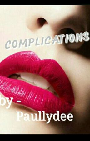 Complications (RIGOROUSLY  EDITING) by Paullydee