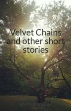Velvet Chains and other short stories by VermillionBlue