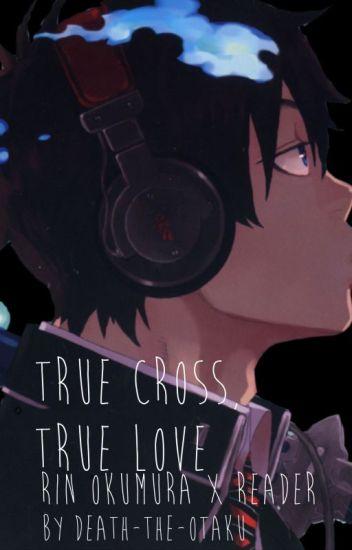 True Cross, True Love [Rin Okumura x Reader]