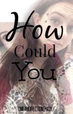 How Could You? || Dauren || Cimorelli by LyricalCimorelli