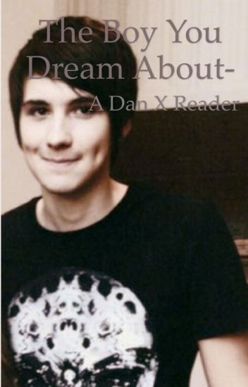 The boy you dream about- Danisnotonfire X reader