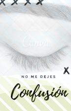 CONFUSIÓN - No me dejes by Chicaideas