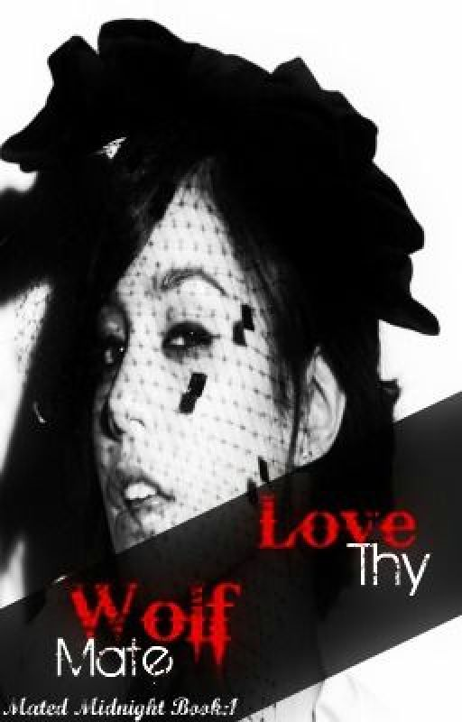 Love Thy Wolf Mate (Book 1: Mated Midnight Series) by MissyNicole93