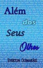 Além dos seus olhos by evertonguimaraes49