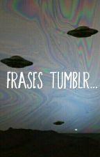 Frases Tumblr. by FannyAsdfghjkl