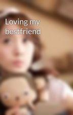 Loving my bestfriend by abbeydawn