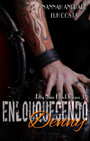 Enlouquecendo Denny - Fifty Nine Black Roses #3