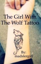 The Girl with the Wolf Tattoo by madstergirl