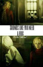 Sounds like you need a hug. (Druna oneshot) by Everdear