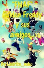 """""""FNAF"""" Golden Freddy y sus amigos... by XxLizbeth_NekoxX"""