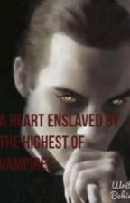 A Heart Enslaved to the Highest of Vampires (BoyxBoy) by LadyDeath98