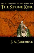 THE STONE KING -- book one of The Chronicles of the First Age (wattys 2015) by JAPartridge
