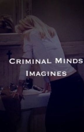 Criminal Minds Imagines  by AlisonsMermaid