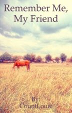 Remember Me, My Friend by CountLouie