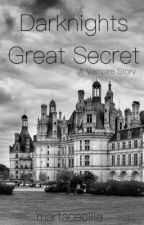 Darknights Great Secret - a Vampire story by martaceciliajs