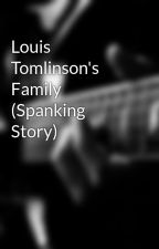 Louis Tomlinson's Family (Spanking Story) by commecica