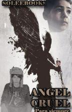 Ángel Cruel 3 (Freddy Leyva y tu) by SoleeBooks