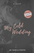 My Cold Wedding by nabilaputri28
