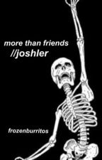 more than friends//joshler by frozenburritos