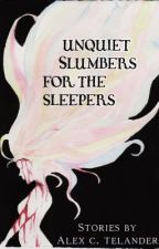Unquiet Slumbers for the Sleepers: Stories by alexctelander