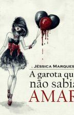 A Garota Que Não Sabia Amar by _heyjessie