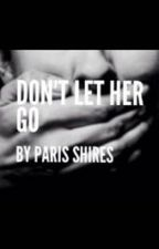 Don't Let Her Go by Everyone_has_astory