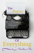 The Poetry Of Everything by ChristineBlu