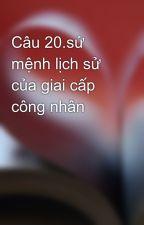 Câu 20.sứ mệnh lịch sử của giai cấp công nhân by trai90_timvo