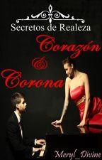 Corazón & Corona. (#Secretos de Realeza 0) by Meryl_Divine
