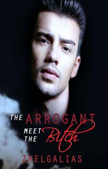 The Arrogant meets the bitch
