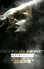 Stuck in Black and White (#justwriteit ) ( #supercharged ) (#firsts) (wattys2016 by Deethewriter