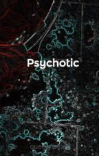 Psychotic by queeenbean