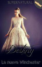 2°- Destiny, la nueva Winchester (SPN Fanfic) by SPNGirl5