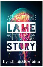 Another Lame Zodiac Story by TheChildishLambino
