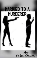 Married to a Murderer by FatimaJallow8