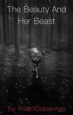 The Beauty and Her Beast by KillerXDoberman