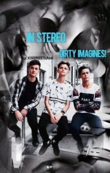 In stereo dirty imagines!¡
