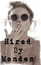 Hired By Mendes // Shawn Mendes fanfiction by memyselfandNetflix_