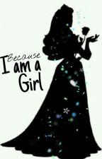 Because I am A Girl by NishAienniena