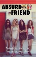 ABSURD FRIEND by SalsaBillahOktaviana