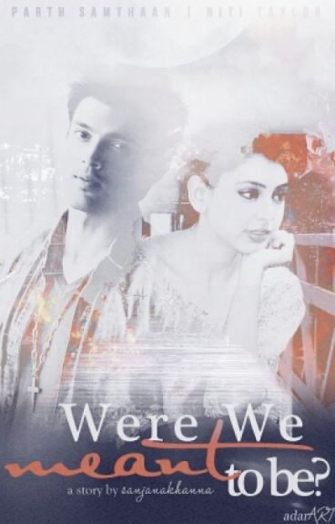 Were we meant to be? (COMPLETED-Unedited)