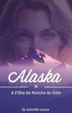 Alasca - A Filha da Rainha do Gelo ( Em breve será revisada )  by _Driih_