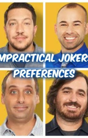 Impractical Jokers- Preferences by Darkskynight