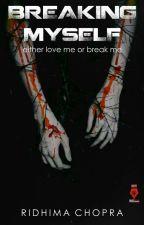 Breaking Myself  (Published) by Aquila_Lyn