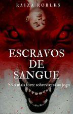 Escravos de Sangue by RaizaRobless